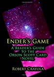 Ender's Game: a Reader's Guide to the Orson Scott Card Novel, Robert Crayola, 1499680651