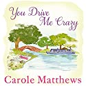 You Drive Me Crazy Audiobook by Carole Matthews Narrated by Julia Barrie