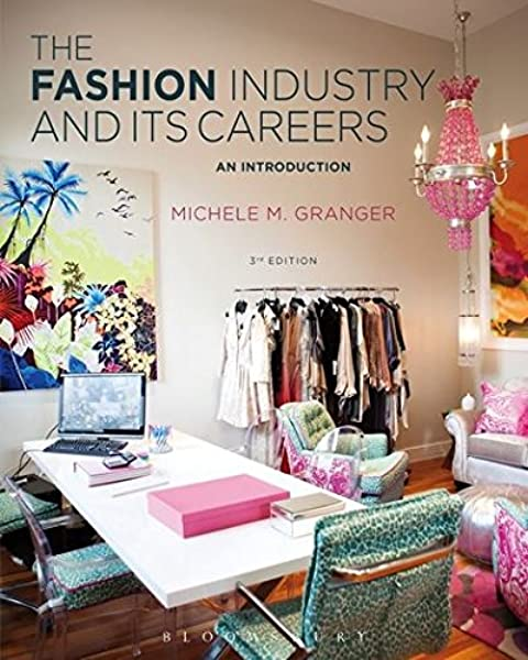 The Fashion Industry And Its Careers An Introduction Granger Michele M 9781628923414 Amazon Com Books