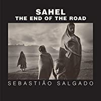 Sahel: The End of the Road (Series in Contemporary Photography, 3, Band 3)