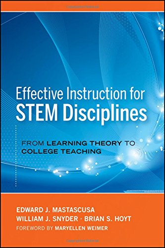 Effective Instruction for STEM Disciplines: From Learning Theory to College Teaching