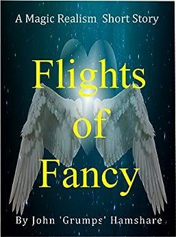 Flights of Fancy by [Hamshare, John 'Grumps']