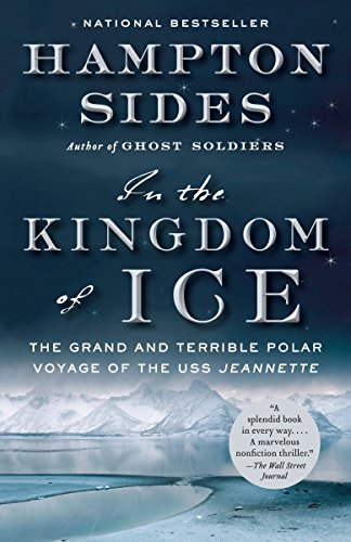 In the Kingdom of Ice: The Grand and Terrible Polar Voyage of the USS Jeannette (Frostbite Ice)