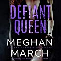 ON HOLD FOR NARRATOR Defiant Queen Audiobook by Meghan March Narrated by To Be Announced