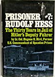 Prisoner #7: Rudolf Hess (The Thirty Years in Jail of Hitler's Deputy Fuhrer)