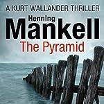 The Pyramid: An Inspector Wallander Mystery   Henning Mankell