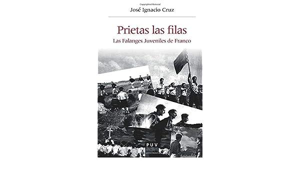 Prietas las filas: La Falanges Juveniles de Franco: 32 Història i Memòria del Franquisme: Amazon.es: Cruz, José Ignacio: Libros
