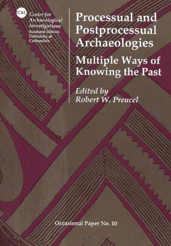 Processual and Postprocessual Archaeologies: Multiple Ways of Knowing the Past (Center for Archaeological Investigations