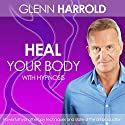 Heal Your Body by Using the Power of Your Mind Speech by Glenn Harrold Narrated by Glenn Harrold