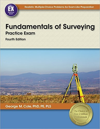 Fundamentals of Surveying Practice Exam Fourth , New edition by Cole PhD PE PLS, George M. (2014) Paperback ()