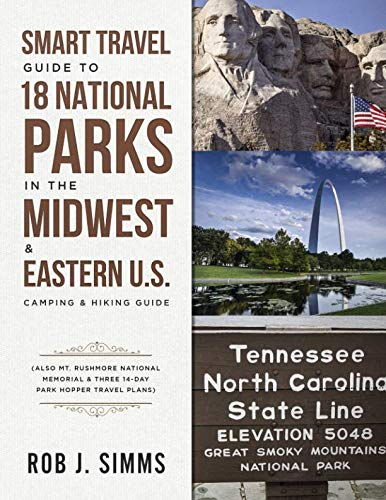 Smart Travel Guide to 18 National Parks in the Midwest & Eastern U.S.: Camping & Hiking Guide - Also Mt. Rushmore National Memorial & Three 14-Day Park Hopper Travel Plans ()