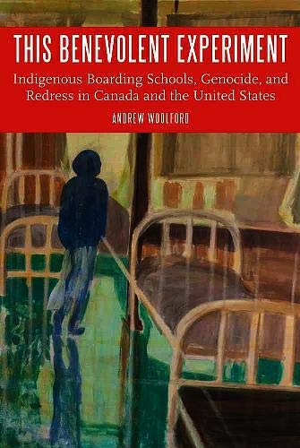 This Benevolent Experiment: Indigenous Boarding Schools, Genocide, and Redress in Canada and the United States (Indigeno