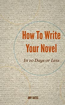 How to write your novel in 10 days or less by [Bates, Amy]