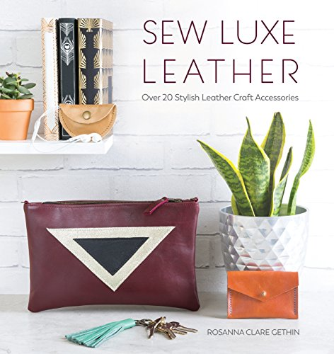 Sew Luxe Leather: Over 20 Stylish Leather Craft Accessories ()