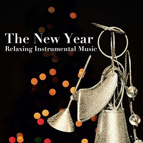 The New Year: Relaxing Instrumental Music for New Years Eve for Families