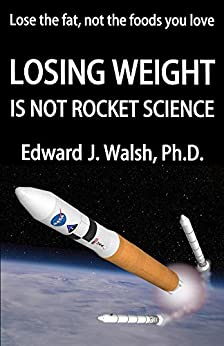 LOSING WEIGHT is not rocket science by [Walsh, Edward]