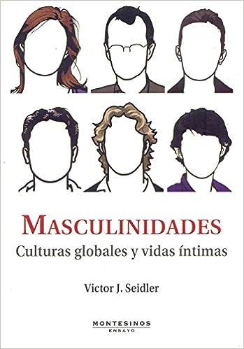 Descargar libros de texto gratis epub Masculinidades - culturas globales y vidas intimas (Ensayo (montesinos)) in Spanish PDF RTF 8496356981