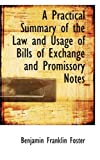 A Practical Summary of the Law and Usage of Bills of Exchange and Promissory Notes, Benjamin Franklin Foster, 0554589559
