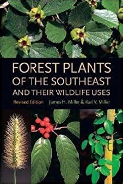 James H. Miller: Forest Plants of the Southeast and Their Wildlife Uses (Paperback - Revised Ed.); 2005 Edition
