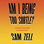 Am I Being Too Subtle?: The Adventures of a Business Maverick | Sam Zell