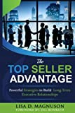 The TOP Seller Advantage: Powerful Strategies to Build Long-Term Executive Relationships
