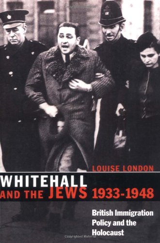 Whitehall and the Jews, 1933-1948: British Immigration Policy, Jewish Refugees and the Holocaust