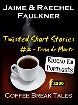 Twisted Short Stories #2 - Pena De Morte (Portuguese Edition) (Coffee Break Tales) por [Faulkner, Jaime, Faulkner, Raechel]
