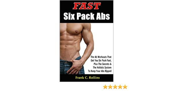 Fast Six Pack Abs - The Ab Workouts That Get You Six Pack Fast & A Holistic System To Keep Your Abs Ripped, Illustrations Included (English Edition) eBook: Rollins, Frank C.: Amazon.es: