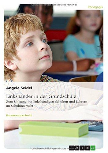 Linkshänder in der Grundschule. Zum Umgang mit linkshändigen Schülern und Lehrern im Schulunterricht