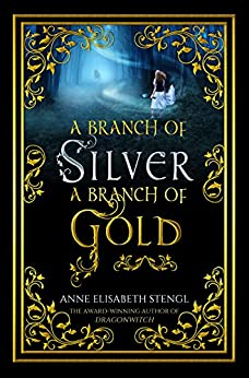 A Branch of Silver, a Branch of Gold by [Stengl, Anne Elisabeth]