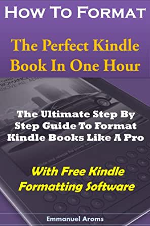 How To Format The Perfect Kindle Book In One Hour: The