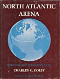 North Atlantic Arena : Water Transport in the World Order, Colby, Charles C., 0809302039