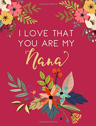 I Love That You Are My Nana: Pink Flower Notebook, Nana Gifts (Nana Gift)