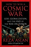 img - for How to Win a Cosmic War: God, Globalization, and the End of the War on Terror Hardcover   April 21, 2009 book / textbook / text book