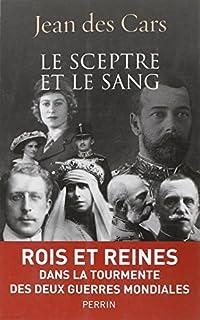 Le sceptre et le sang : rois et reines en guerre, Des Cars, Jean