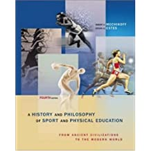 A History And Philosophy of Sport and Physical Education: From Ancient Civilizations to the Modern W: Written by Robert Mechikoff, 2005 Edition, (4th Edition) Publisher: McGraw-Hill Humanities/Social Scien [Paperback]