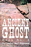 Ancient Ghost Book No. 2, Cowboy Bart Jeppesen, 1483620425