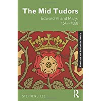 The Mid Tudors: Edward VI and Mary, 1547-1558 (Questions and Analysis in History)