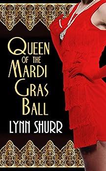 Queen of the Mardi Gras Ball (The Mardi Gras Series) by [Shurr, Lynn]