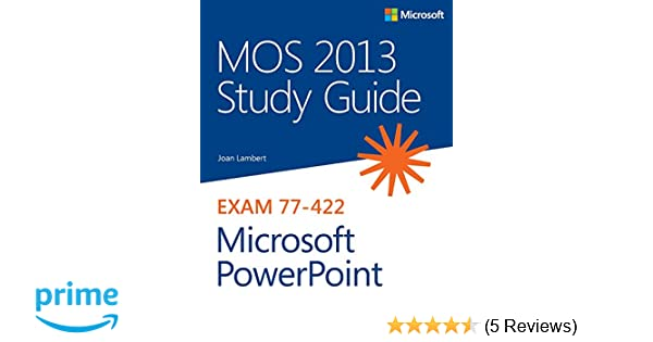 mos 2013 study guide for microsoft powerpoint mos study guide rh amazon com mos powerpoint 2013 study guide pdf MOS Powe Point