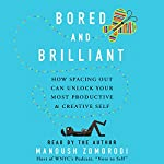 Bored and Brilliant: How Spacing Out Can Unlock Your Most Productive and Creative Self | Manoush Zomorodi