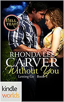 Hell Yeah!: Without You (Kindle Worlds Novella) (Letting Go Book 3) by [Carver, Rhonda Lee]