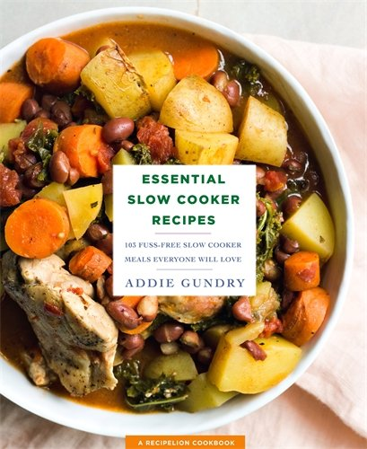Essential Slow Cooker Recipes: 103 Fuss-Free Slow Cooker Meals Everyone Will Love by Addie Gundry