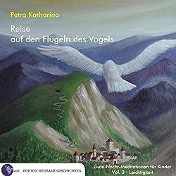 Reise auf den Flügeln des Vogels (Gute-Nacht-Meditationen für Kinder 3: Leichtigkeit)