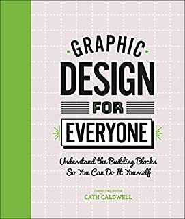 Book Cover: Graphic Design For Everyone: Understand the Building Blocks so You can Do It Yourself