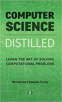 Book Computer Science Distilled: Learn the Art of Solving Computational Problems