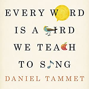 Every Word Is a Bird We Teach to Sing Audiobook