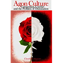 Agon Culture: Competition, Conflict and the Problem of Domination