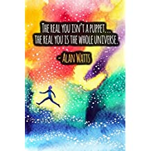 The Real You Isn't A Puppet ... The Real You Is The Whole Universe: ALAN WATTS Quotes Designer Notebook