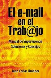 El e-mail en el trabajo. Manual de Supervivencia. Soluciones y Consejos. (Spanish Edition)